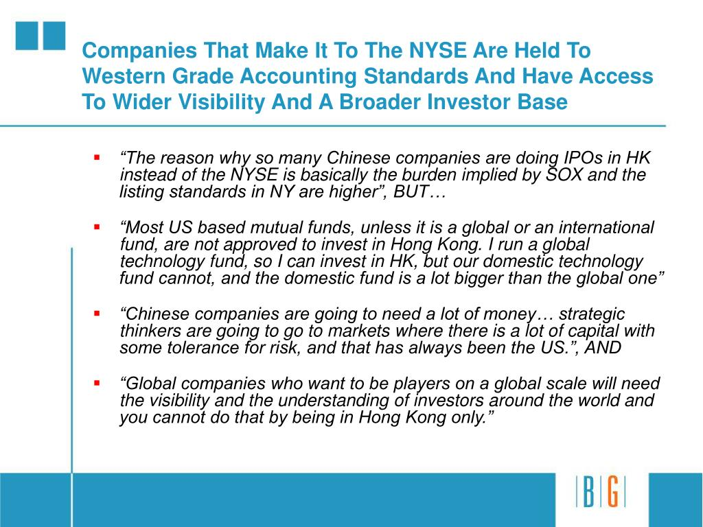 Companies That Make It To The NYSE Are Held To Western Grade Accounting Standards And Have Access To Wider Visibility And A Broader Investor Base