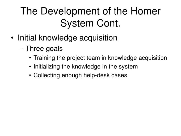 The Development of the Homer System Cont.