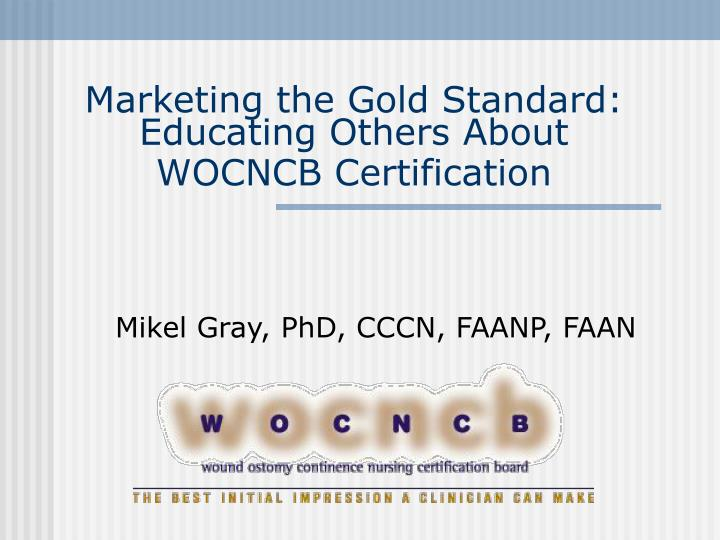 Marketing the gold standard educating others about wocncb certification