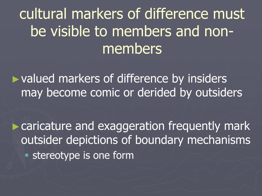cultural markers of difference must be visible to members and non-members