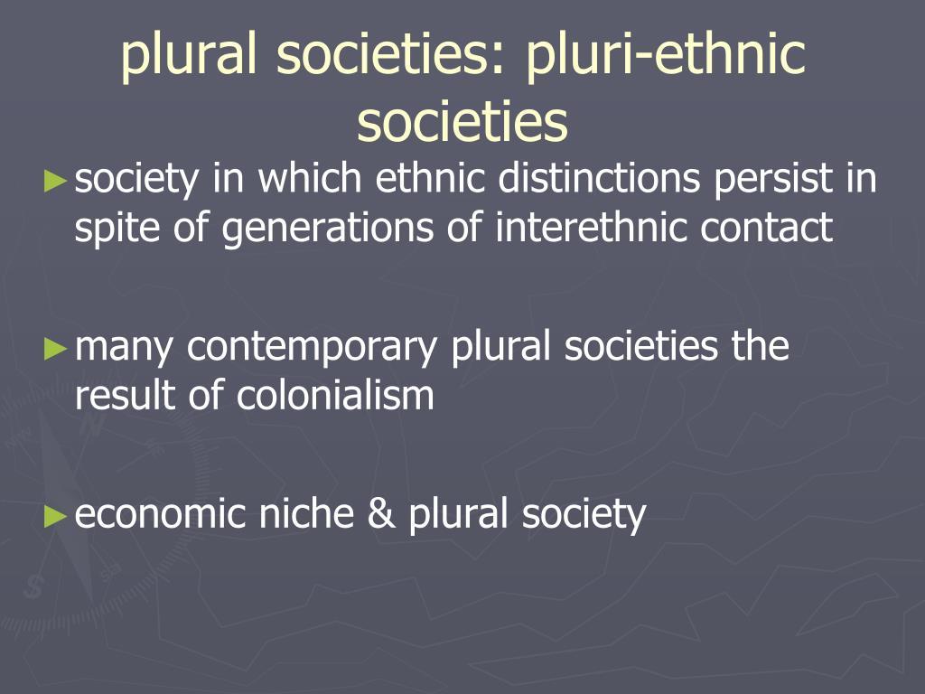 plural societies: pluri-ethnic societies
