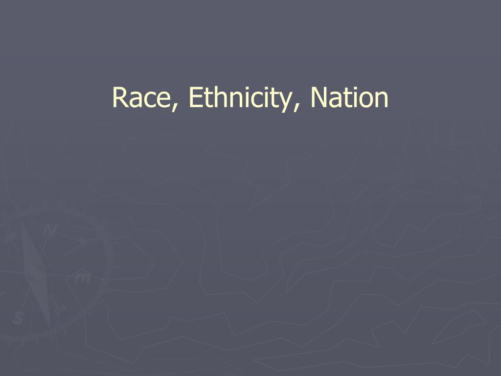 Race, Ethnicity, Nation