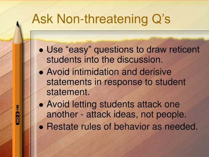 Ask Non-threatening Q's