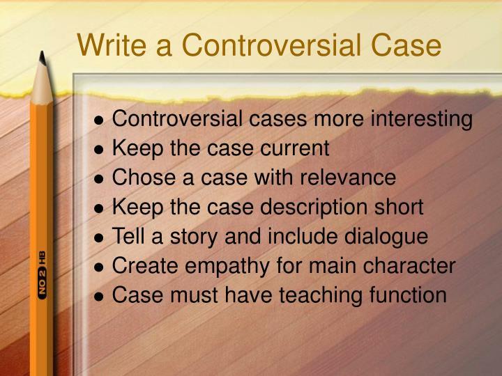 Write a Controversial Case