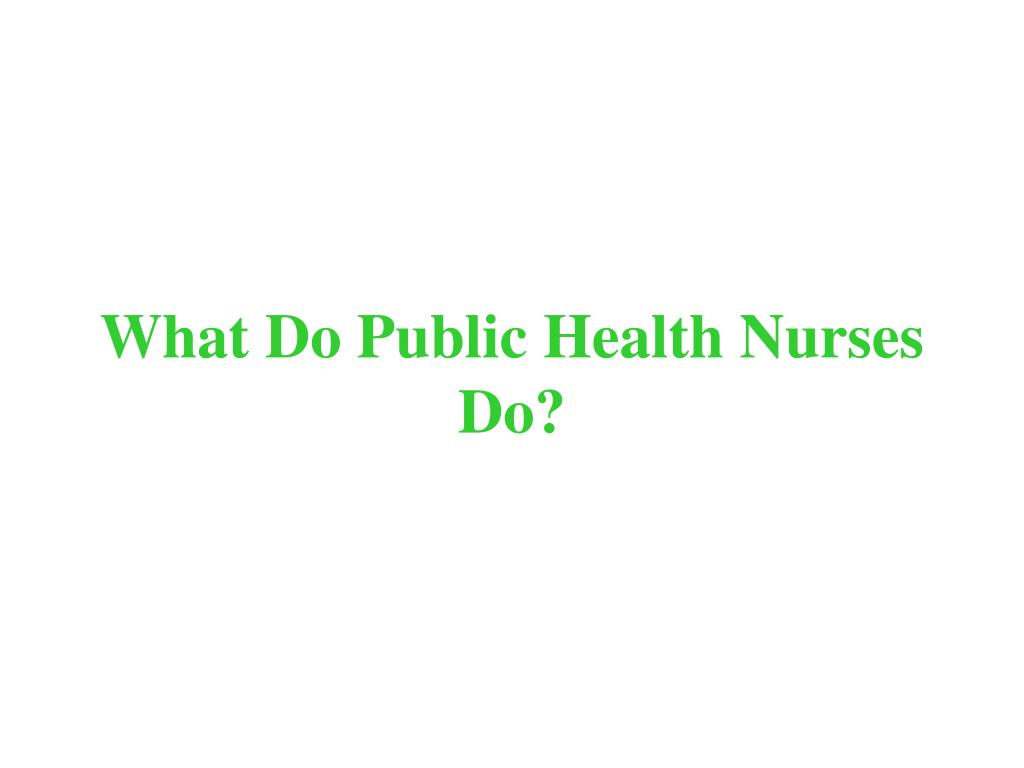 What Do Public Health Nurses Do?