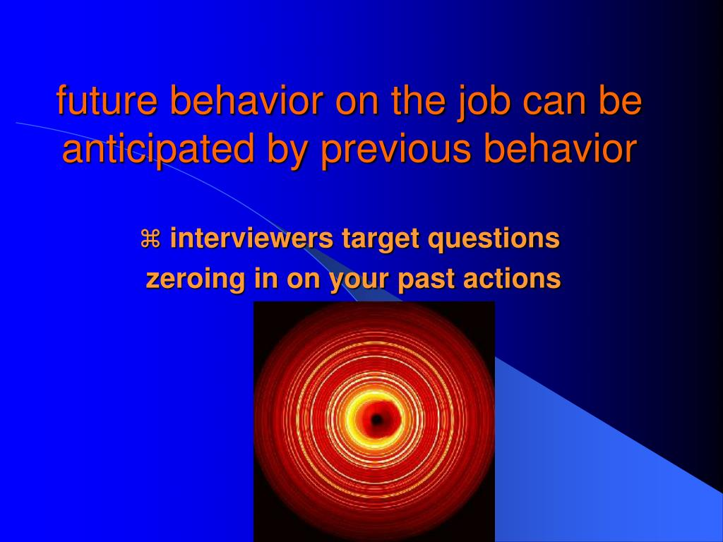future behavior on the job can be anticipated by previous behavior