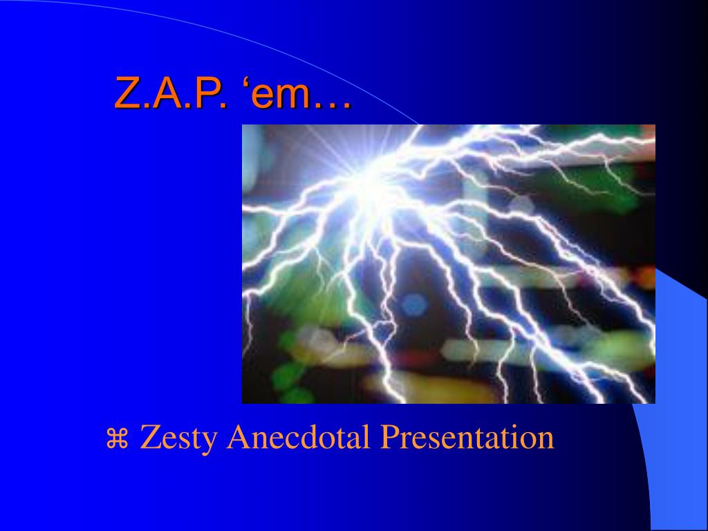 Z.A.P. 'em…
