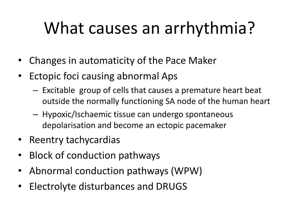 What causes an arrhythmia?