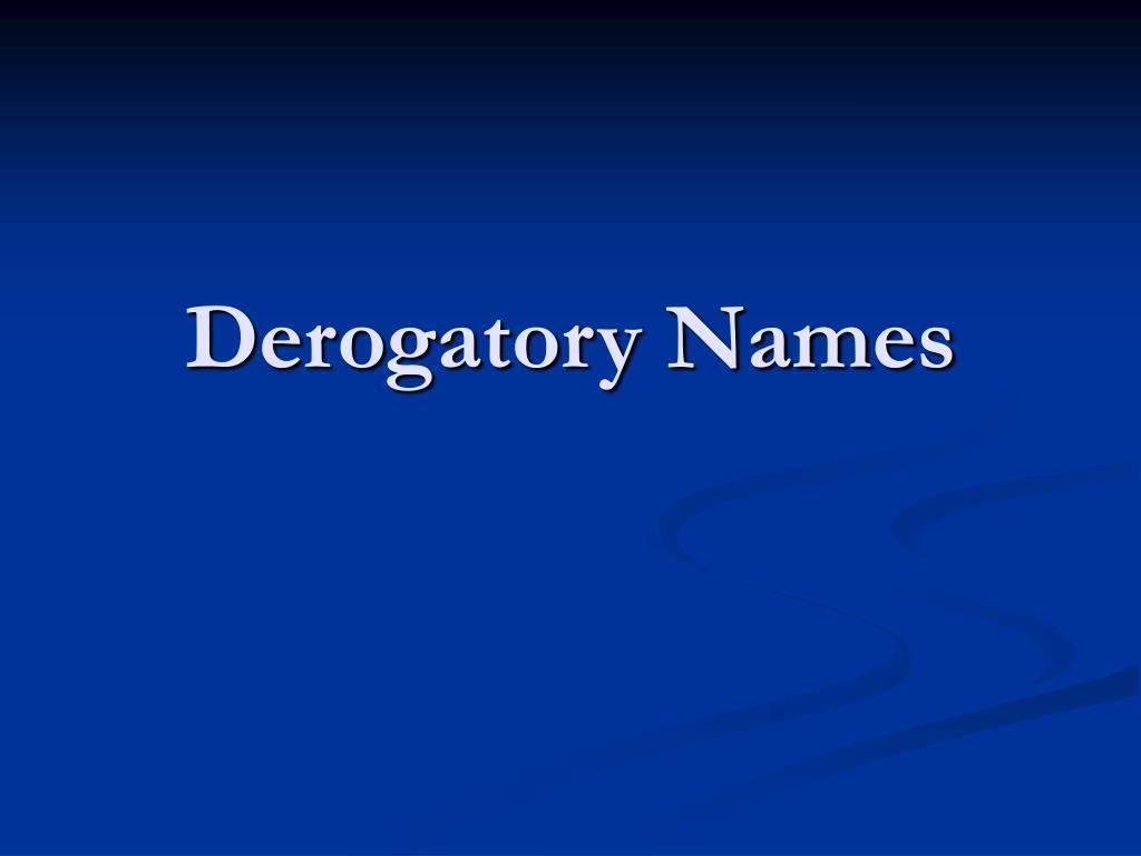 Derogatory Names