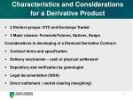 characteristics and considerations for a derivative product