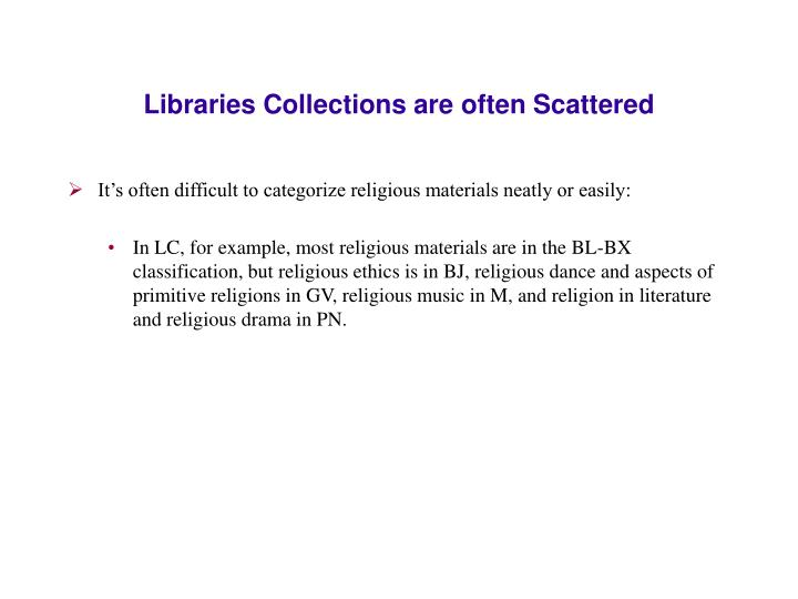 Libraries Collections are often Scattered