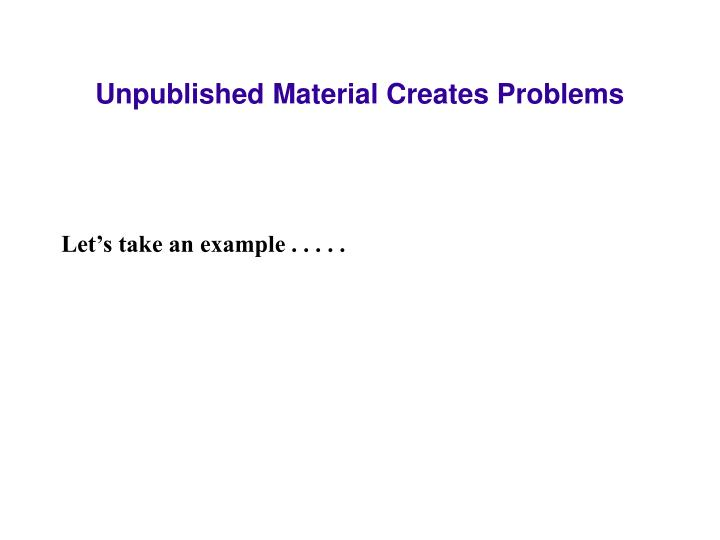 Unpublished Material Creates Problems