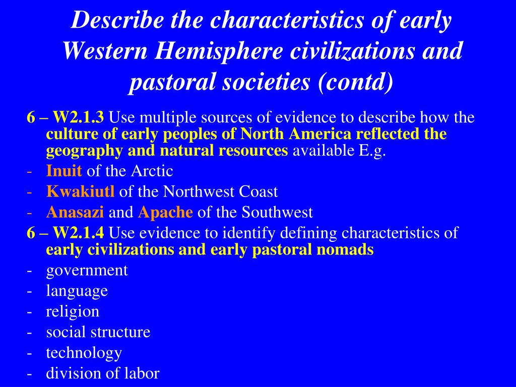 Describe the characteristics of early Western Hemisphere civilizations and pastoral societies (contd)