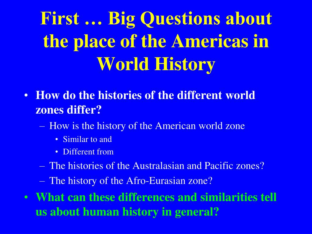 First … Big Questions about the place of the Americas in World History