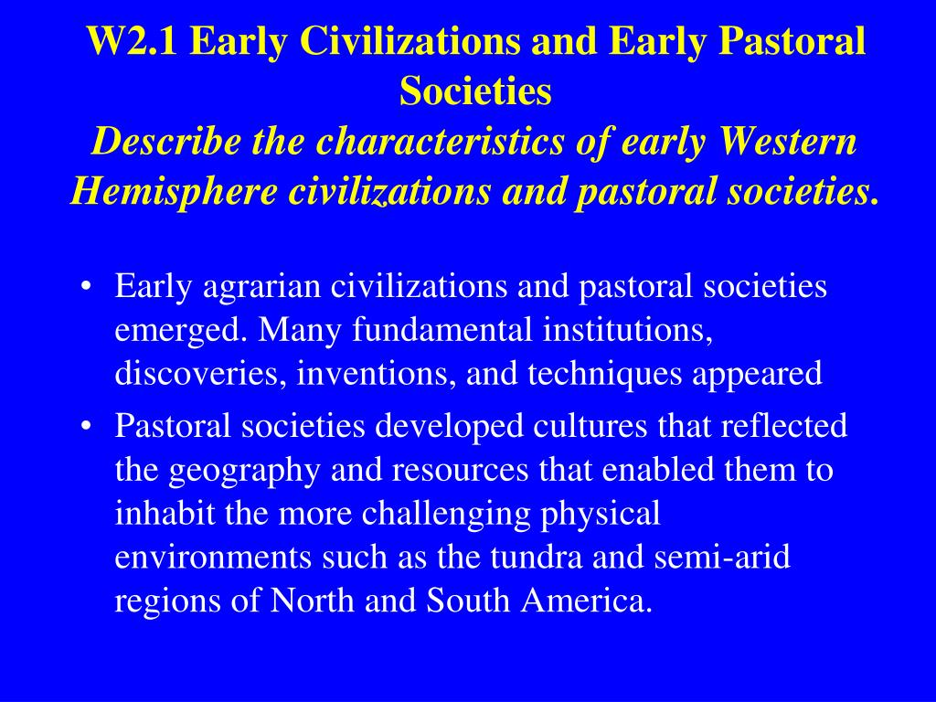 W2.1 Early Civilizations and Early Pastoral Societies