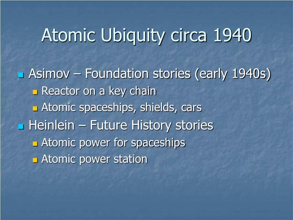 Atomic Ubiquity circa 1940