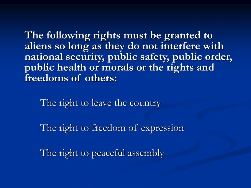 The following rights must be granted to aliens so long as they do not interfere with national security, public safety, public order, public health or morals or the rights and freedoms of others: