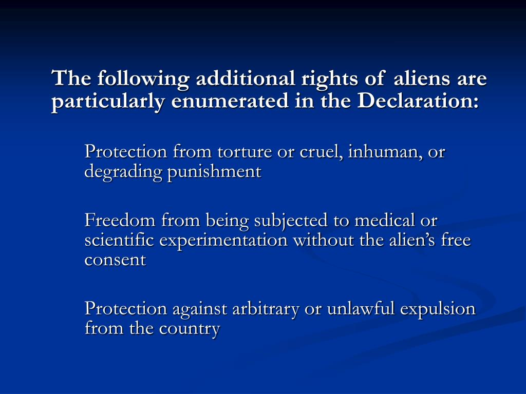 The following additional rights of aliens are particularly enumerated in the Declaration: