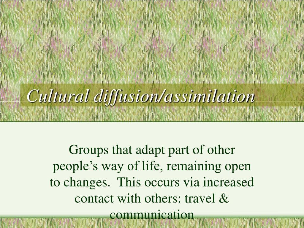 Cultural diffusion/assimilation