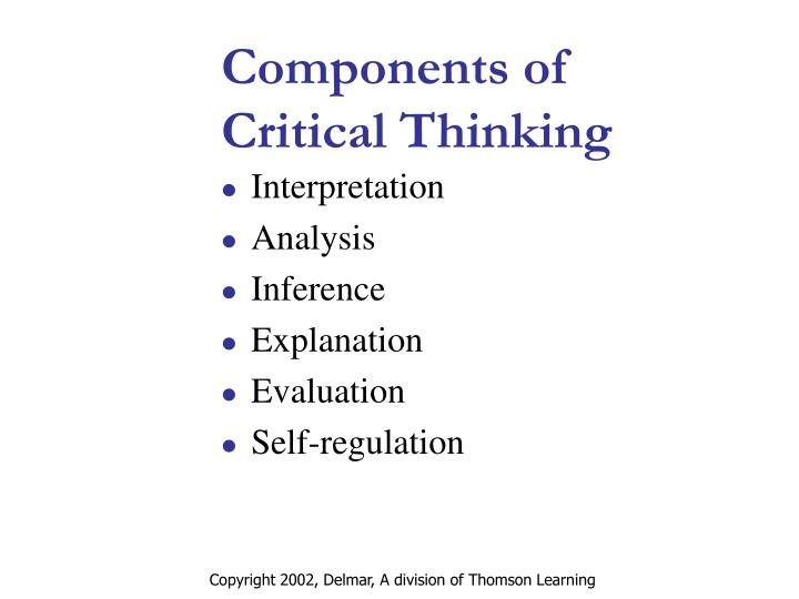 the components of critical thinking include Critical thinking includes a complex combination of skills.