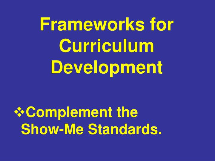 Frameworks for Curriculum Development
