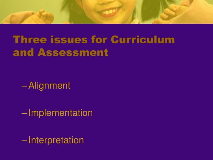 Three issues for curriculum and assessment
