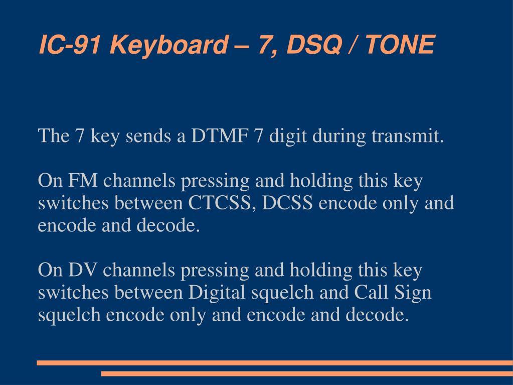 IC-91 Keyboard – 7, DSQ / TONE