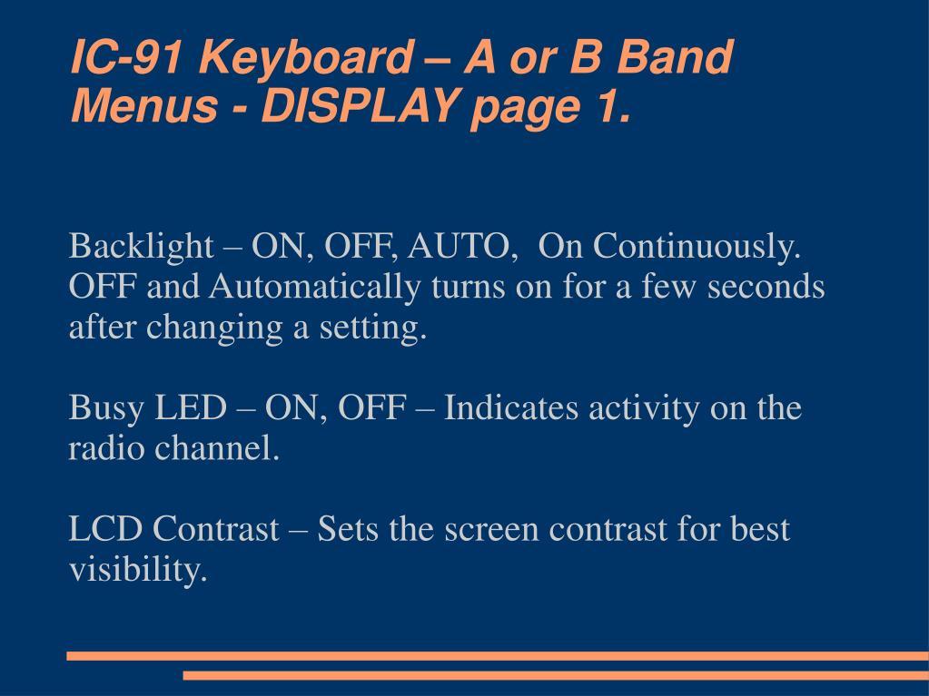 IC-91 Keyboard – A or B Band Menus - DISPLAY page 1.