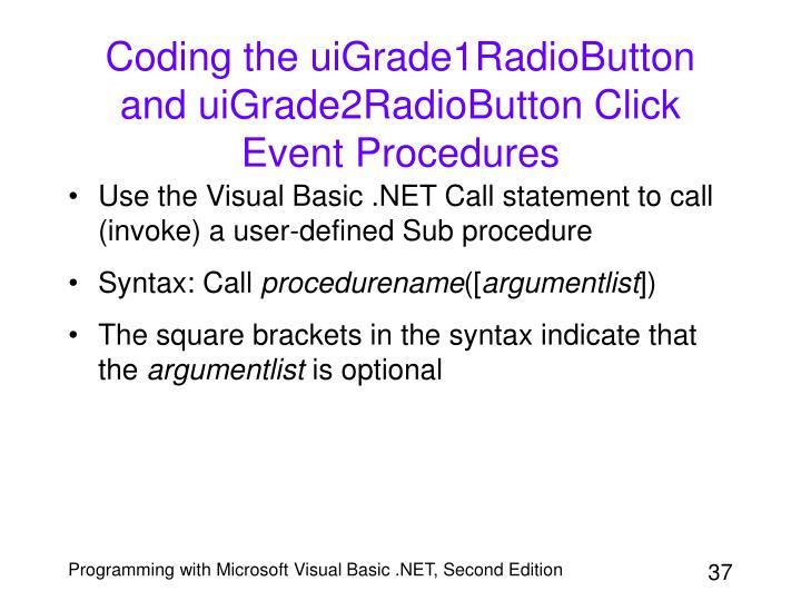 Coding the uiGrade1RadioButton and uiGrade2RadioButton Click Event Procedures