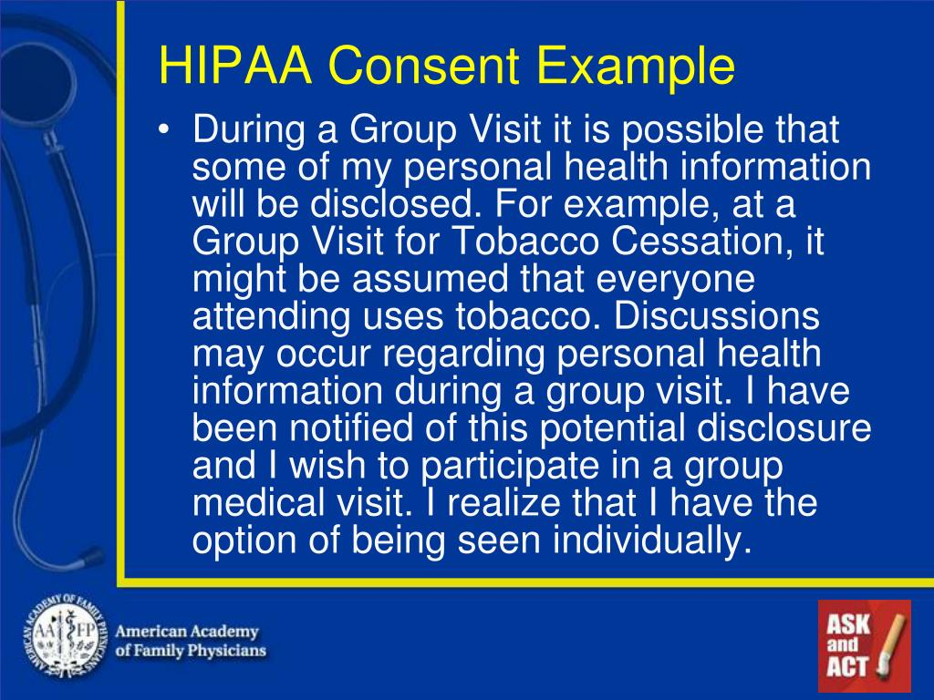 During a Group Visit it is possible that some of my personal health information will be disclosed. For example, at a Group Visit for Tobacco Cessation, it might be assumed that everyone attending uses tobacco. Discussions may occur regarding personal health information during a group visit. I have been notified of this potential disclosure and I wish to participate in a group medical visit. I realize that I have the option of being seen individually.