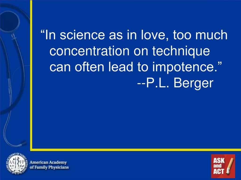 """In science as in love, too much concentration on technique can often lead to impotence."""