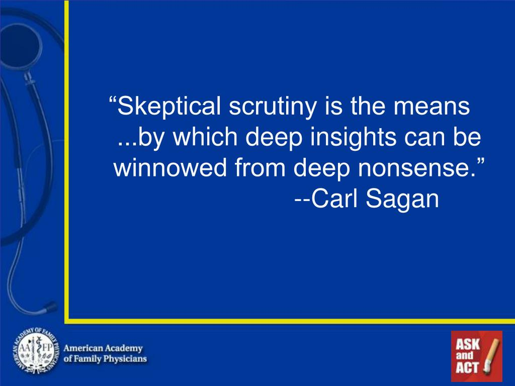 """Skeptical scrutiny is the means"