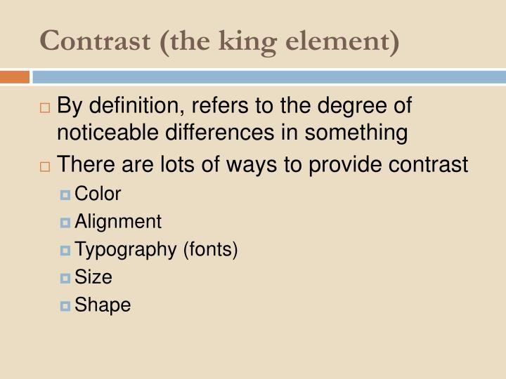 Contrast (the king element)
