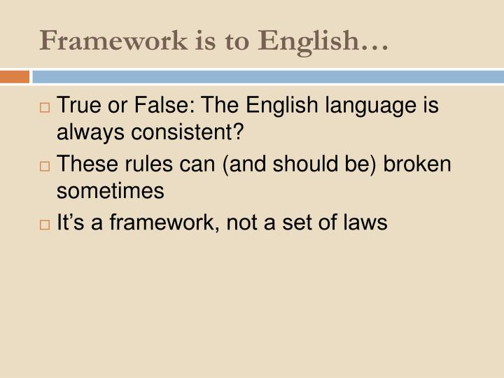 Framework is to English…
