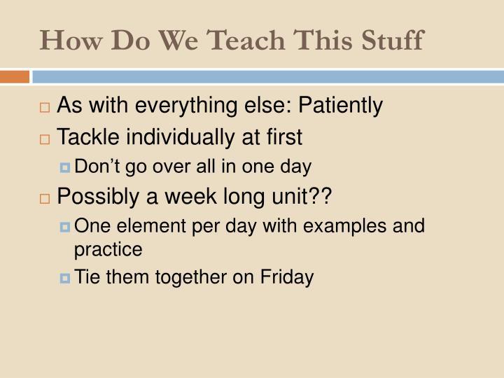 How Do We Teach This Stuff