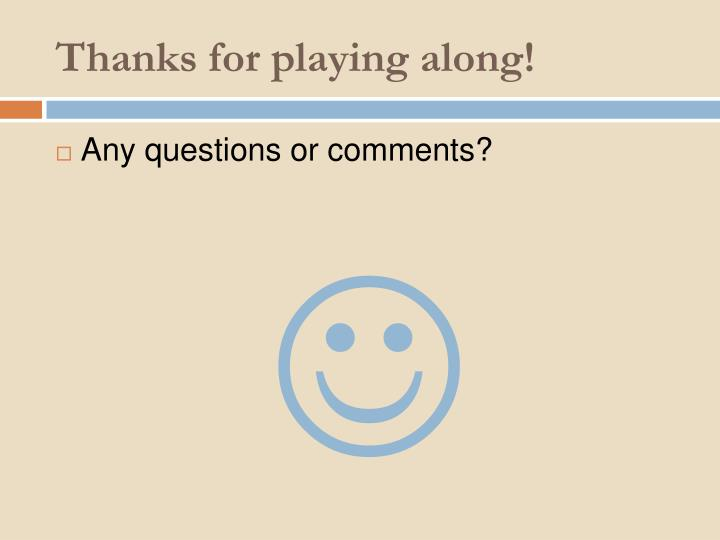 Thanks for playing along!