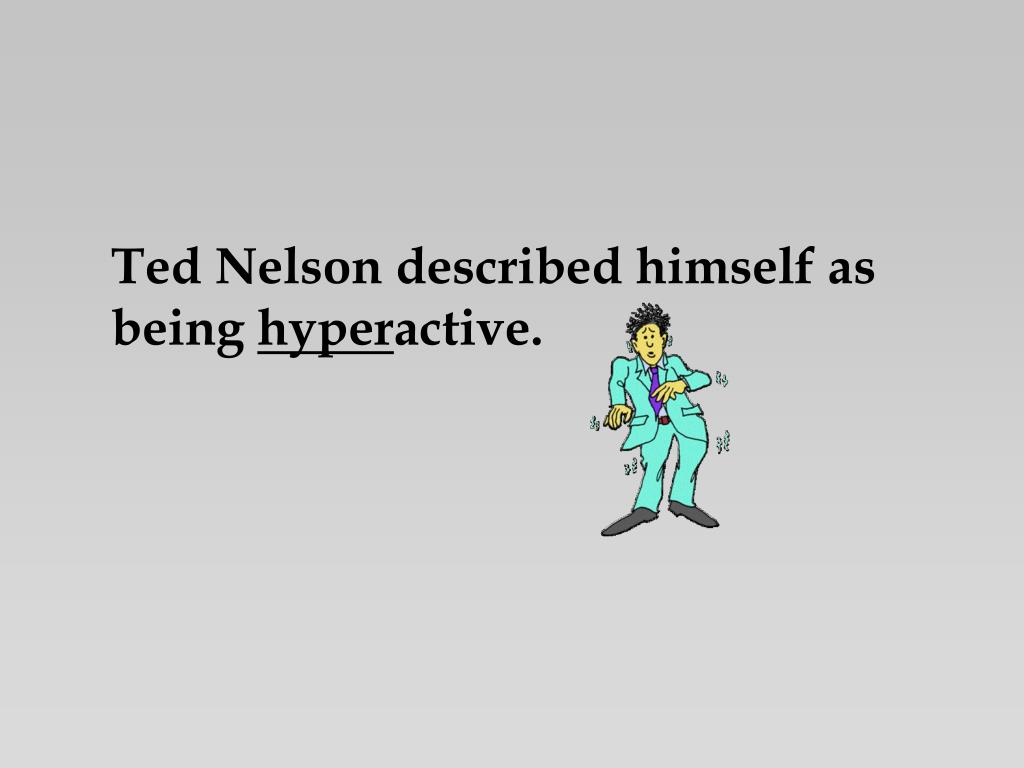 Ted Nelson described himself as