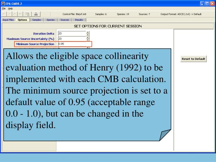 Allows the eligible space collinearity evaluation method of Henry (1992) to be implemented with each CMB calculation.  The minimum source projection is set to a default value of 0.95 (acceptable range 0.0 - 1.0), but can be changed in the display field.