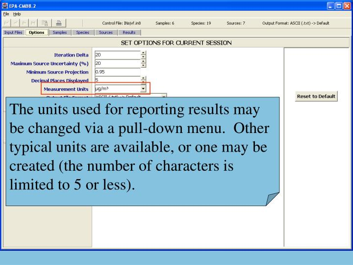 The units used for reporting results may be changed via a pull-down menu.  Other typical units are available, or one may be created (the number of characters is limited to 5 or less).