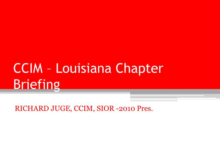 CCIM – Louisiana Chapter Briefing