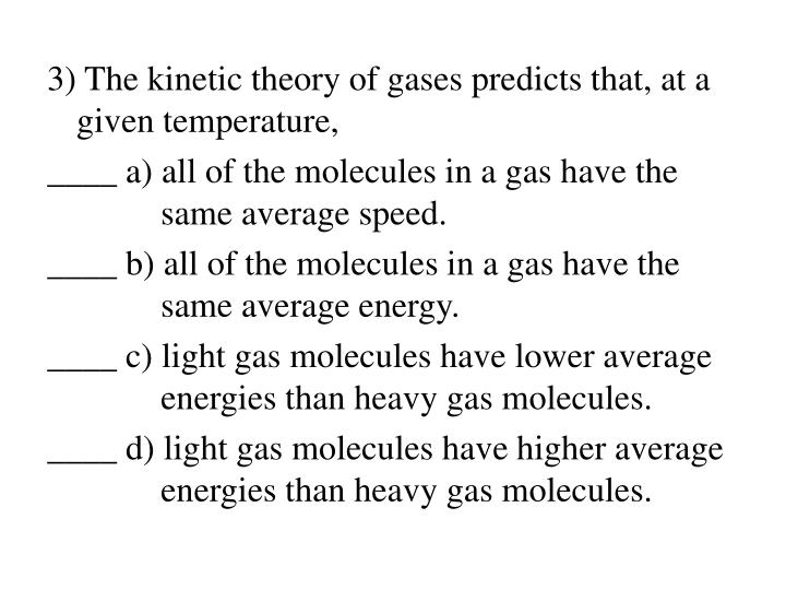 3) The kinetic theory of gases predicts that, at a given temperature,