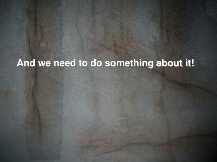 And we need to do something about it!