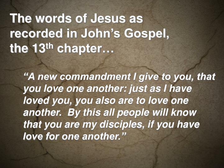 The words of Jesus as recorded in John's Gospel, the 13