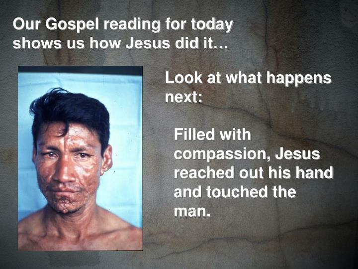Our Gospel reading for today shows us how Jesus did it…