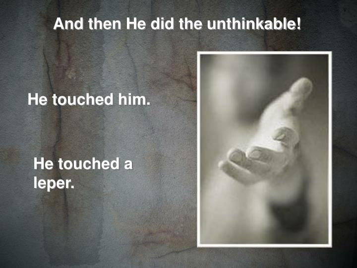 And then He did the unthinkable!