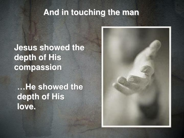 And in touching the man
