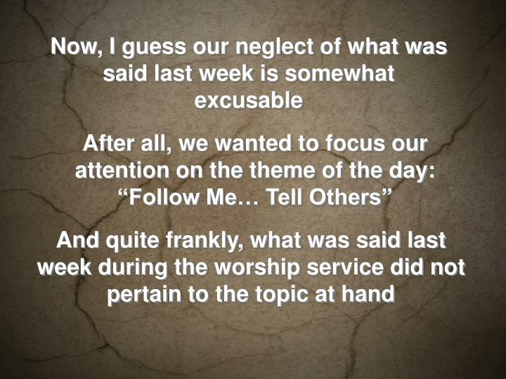 Now, I guess our neglect of what was said last week is somewhat excusable