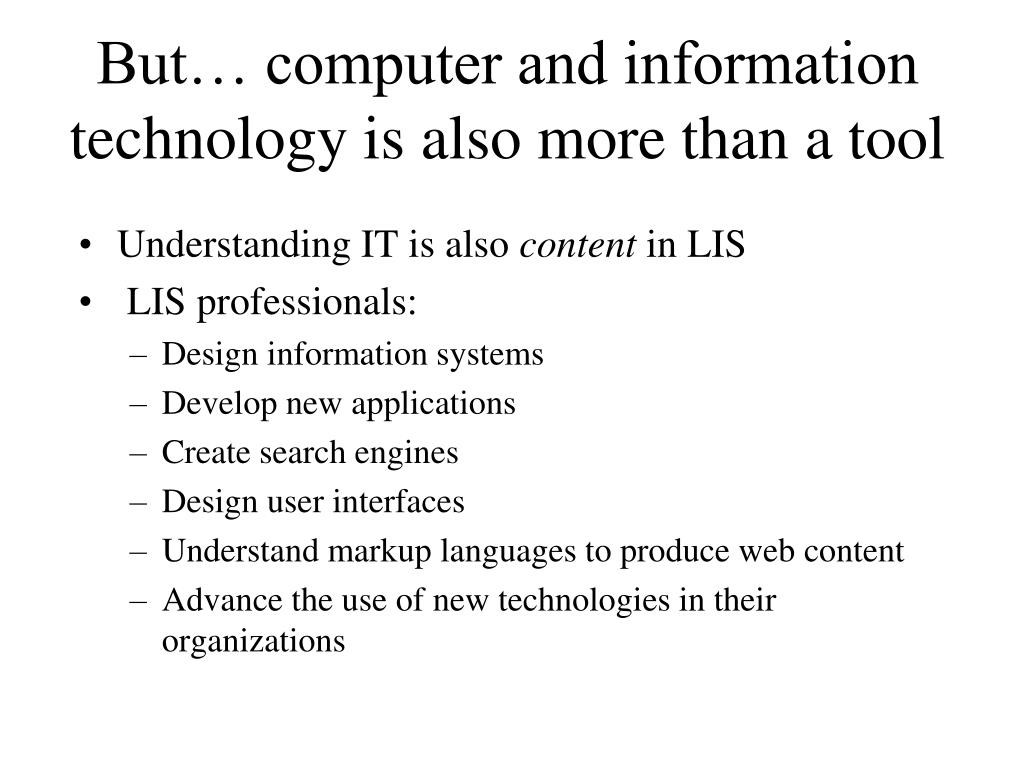 But… computer and information technology is also more than a tool