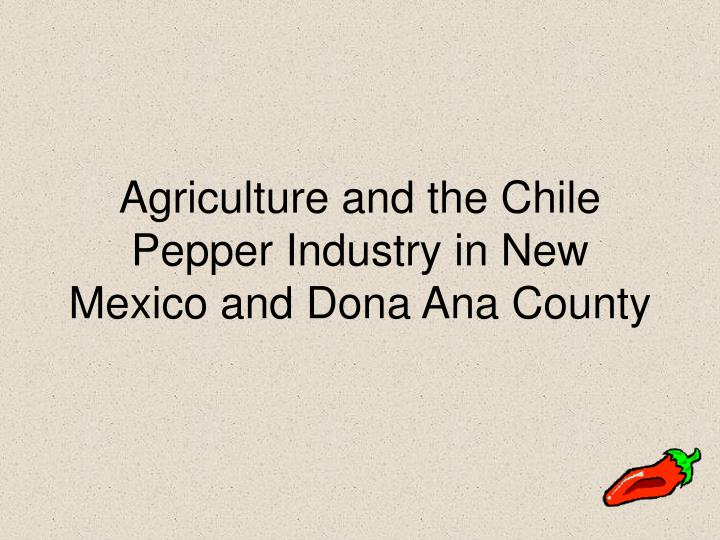 Agriculture and the Chile Pepper Industry in New Mexico and Dona Ana County