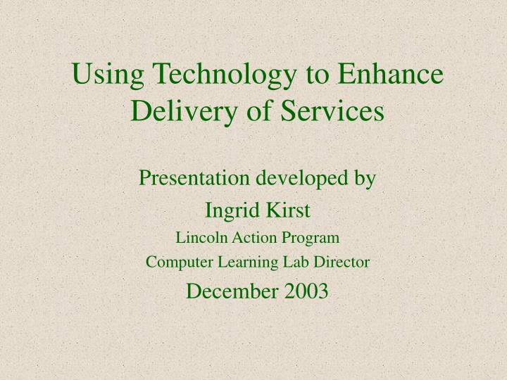 Using technology to enhance delivery of services